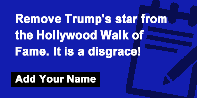Remove Trump's star from the Hollywood Walk of Fame. It is a disgrace!